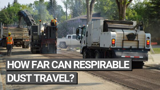 How Far Can Respirable Dust Actually Travel?